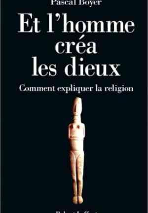 Book Religion Explained (Et l'homme créa les dieux: Comment expliquer la religion) in French